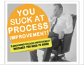 You suck at process improvement!