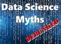 Three Myths About Data Science Debunked