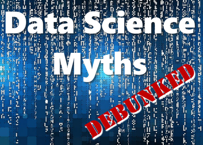 Data Science Myths - Debunked