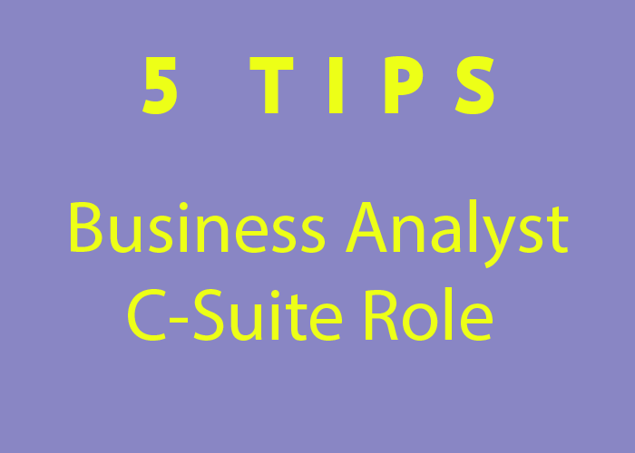 5 Tips - Business Analyst C-Suite Role