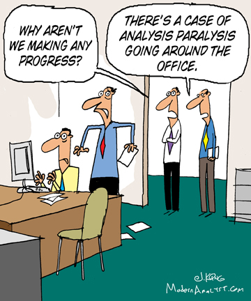 Humor - Cartoon: Are you immunized against analysis paralysis?