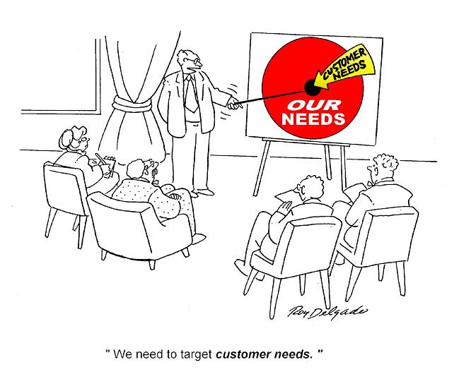 Humor - Cartoon: It is easy to miss the customer needs when...